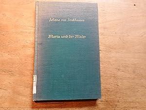 Maria und der Maler - Erzählung: Stockhausen, Juliana von