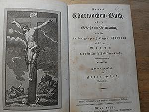 Neues Charwochen-Buch oder Gebethe und Ceremonien wie sie in der ganzen heiligen Charwoche nach dem...