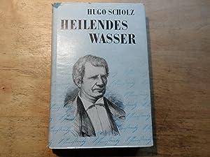 Heilendes Wasser - Ein Roman um Vinzenz Prießnitz: Scholz,Hugo (signiert)