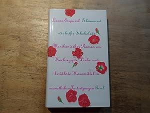 Schäumend wie heiße Schokolade - Mexikanischer Roman um Liebe, Kochrezepte und bewährte Hausmittel ...