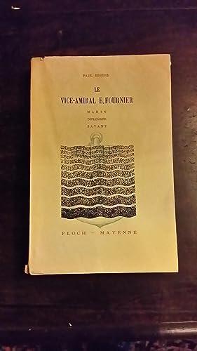 Un grand français : Le vice-amiral E. FOURNIER. Marin, diplomate, savant: Paul Bri�re