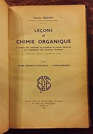 LECONS DE CHIMIE ORGANIQUE. TOME 1. CHIMIE GENERALE ORGANIQUE-HYDROCARBURES.: Charles Prévost