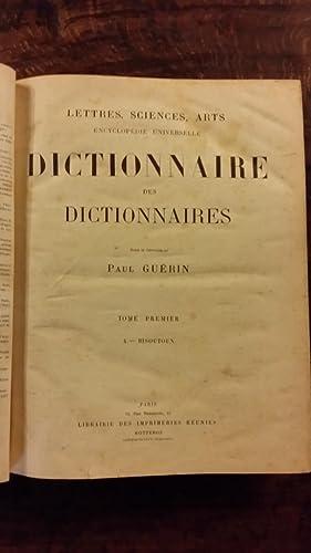 DICTIONNAIRE DES DICTIONNAIRES, ENCYCLOPEDIE UNIVERSELLE - LETTRES, SCIENCES, ARTS - TOME 1 &agrave...