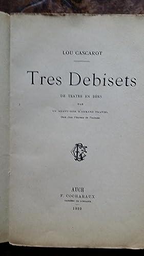 Tres Debisets. De Teatre en Bers dab un auant-dise d'Armand Praviel.: Lou Cascarot
