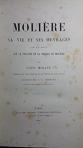 Molière, sa vie et ses ouvrages. Avec une notice sur le théatre de la troupe de Moli&...
