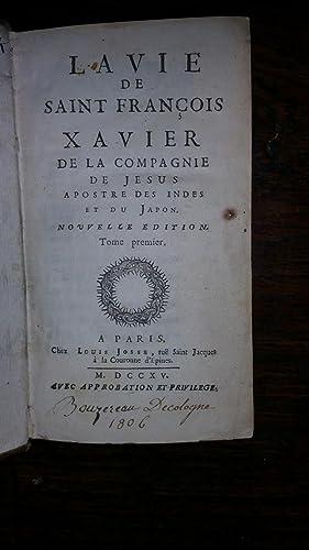 LA VIE DE SAINT FRANÇOIS XAVIER DE LA COMPAGNIE DE JESUS APOSTRE DES INDES ET DU JAPÓ...