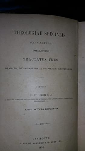 THEOLOGIAE SPECIALIS, PARS ALTERA, COMPLECTENS TRACTATUS TRES, DE GRATIA, DE SACRAMENTIS ET DEO ...