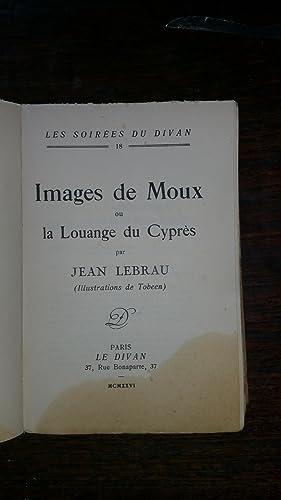 Images de Moux ou la Louange du Cyprès. Illustrations de Tobeen.: Jean LEBRAU