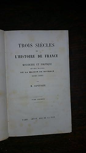 Trois siècles de l'histoire de France. Tome I : Monarchie et politique des deux ...