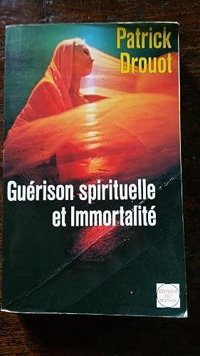 GUERISON SPIRITUELLE ET IMMORTALITE - LES VOIES: Patrick DROUOT