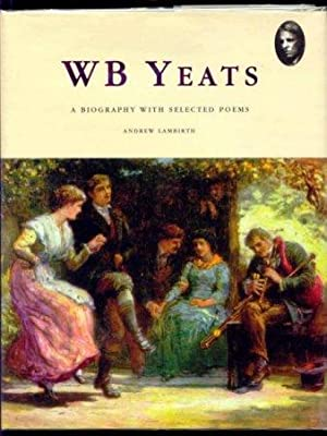 W.B. Yeats. A Biography with Selected Poems.