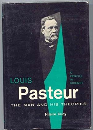 Louis Pasteur. The Man and His Theories.