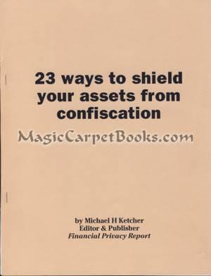 23 Ways to Shield Your Assets from: Ketcher, Michael H.