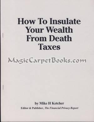 How to Insulate Your Wealth from Death: Ketcher, Michael H.
