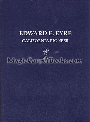 Edward E. Eyre: California Pioneer: Daley, Andria S.;