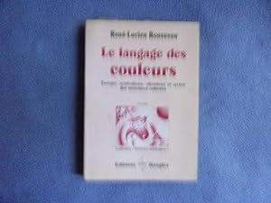 Le Langage Des Couleurs- Energie, Symbolisme, Vibrations: Rousseau René-Lucien