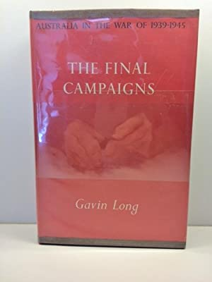 The Final Campaigns (Australia in the War of 1939-1945) Series One (Army), Volume VII): Long, Gavin