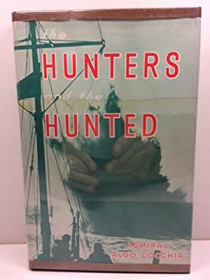 The Hunters and The Hunted: Adventures of: Cocchia, Admiral Aldo