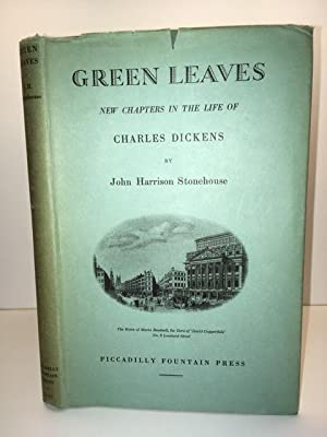 Green Leaves New Chapters in the Life of Charles Dickens: Stonehouse, John Harrison