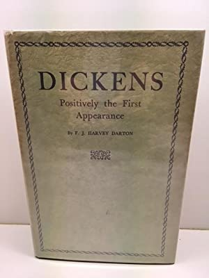 Dickens Positively the First Appearance A Centenary Review: Darton, F.J. Harvey
