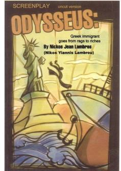 Odysseus: Greek Immigrant Goes from Rags to Riches; Screenplay (uncut version): Lambros, Nickos ...
