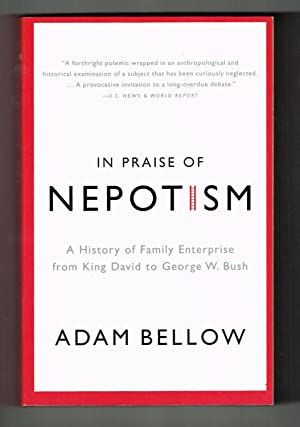 In Praise of Nepotism: A History of: Bellow, Adam