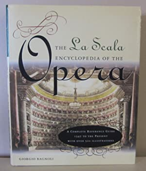 La Scala Encyclopedia of the Opera: A Complete Reference Guide