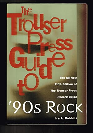 The Trouser Press Guide to 90's Rock: The All-New Fifth Edition of the Trouser Press Record Guide