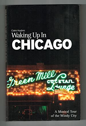 Waking Up in Chicago: A Musical Tour of the Windy City: Hughes, Claire