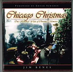 Chicago Christmas: 100 Years of Christmas Memories: Benes, Jim; Schaden,