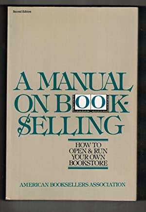 A Manual on Bookselling: How to Open & Run Your Own Bookstore