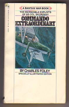 Commando Extraordinary: The Incredible Exploits of SS: Foley, Charles