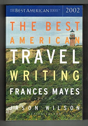 The Best American Travel Writing 2002 (The: Mayes, Frances (Editor);