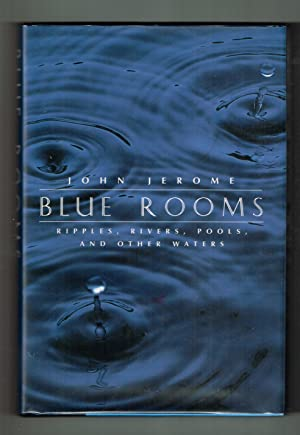 Blue Rooms: Ripples, Rivers, Pools, and Other Waters: Jerome, John
