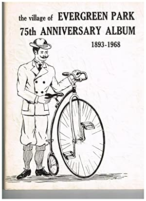 The Village of Evergreen Park 75th Anniversary Album 1893-1968: Leeder, William; Leeder, Stephanie ...