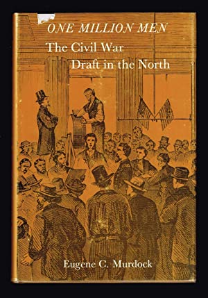One Million Men: The Civil War Draft in the North: Murdock, Eugene C.