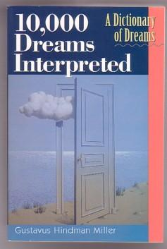 10,000 Dreams Interpreted: A Dictionary of Dreams