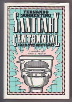 Sanitary Centennial: And Selected Short Stories (A: Sorrentino, Fernando; Meehan,