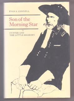 Son of the Morning Star: Custer and: Connell, Evan S.