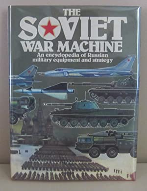 The Soviet War Machine: An Encyclopedia of Russian Military Equipment and Strategy: Bonds, Ray (...