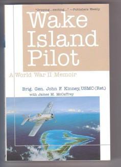 Wake Island Pilot: A World War II Memoir: Kinney, John F.; McCaffrey, James M.