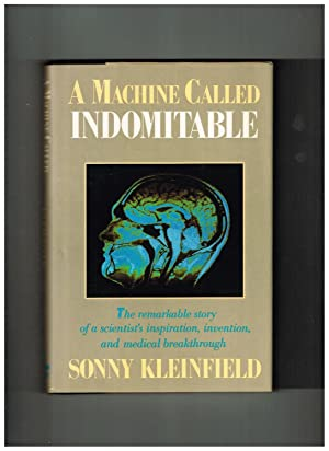 A Machine Called Indomitable: The remarkable story of a scientist's inspiration, invention, and m...