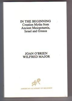 In the Beginning: Creation Myths from Ancient Mesopotamia, Israel and Greece (American Academy of...