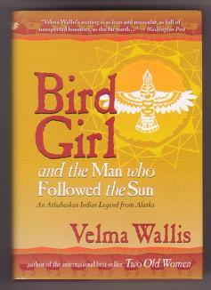 Bird Girl and the Man Who Followed the Sun: An Athabaskan Indian Legend from Alaska