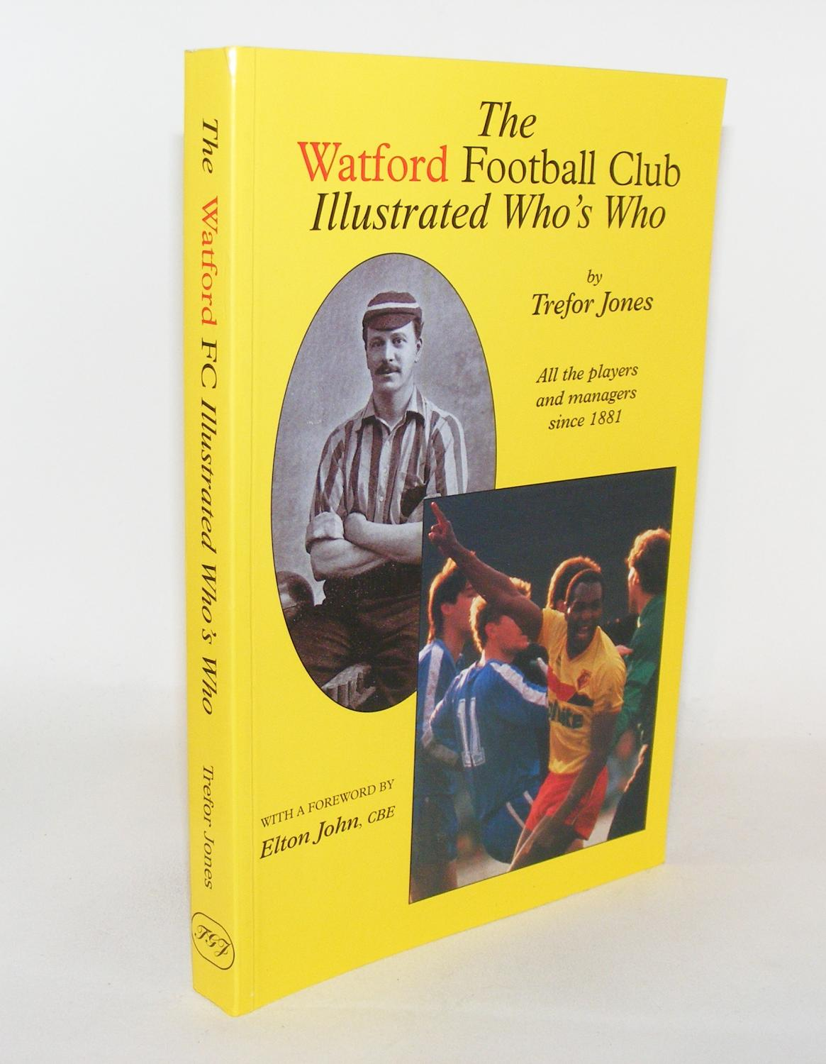 THE WATFORD FOOTBALL CLUB ILLUSTRATED WHO'S WHO All the Players and Managers Since 1881: JONES...