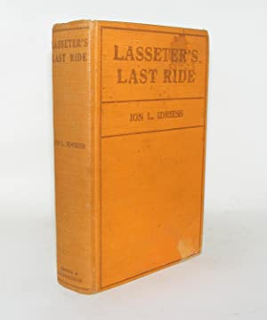 LASSETER'S LAST RIDE An Epic of Central Australian Gold Discovery: IDRIESS Ion L.