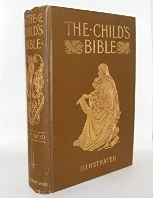 THE CHILD'S BIBLE Being a Consecutive Arrangement of the Narrative and Other Portions of Holy ...