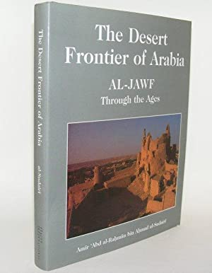 THE DESERT FRONTIER OF ARABIA Al-Jawf Through the Ages: AL-SUDAIRI Abd Al-Rahman