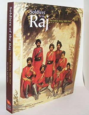 SOLDIERS OF THE RAJ The Indian Army 1600 - 1947: GUY Alan J., BOYDEN Peter B.