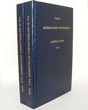 VITA DI MICHELANGELO BUONARROTI Narrata con l'Aiuto di Nuovi Documenti Volume I & Volume ...